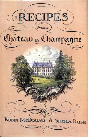Recipes from a Chateau in Champagne by Robin McDouall & Sheila Bush
