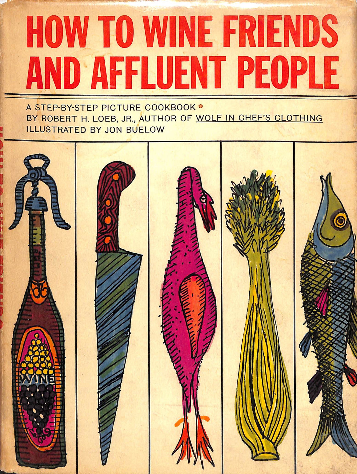 How to Wine Friends and Affluent People by Robert H. Loeb, Jr