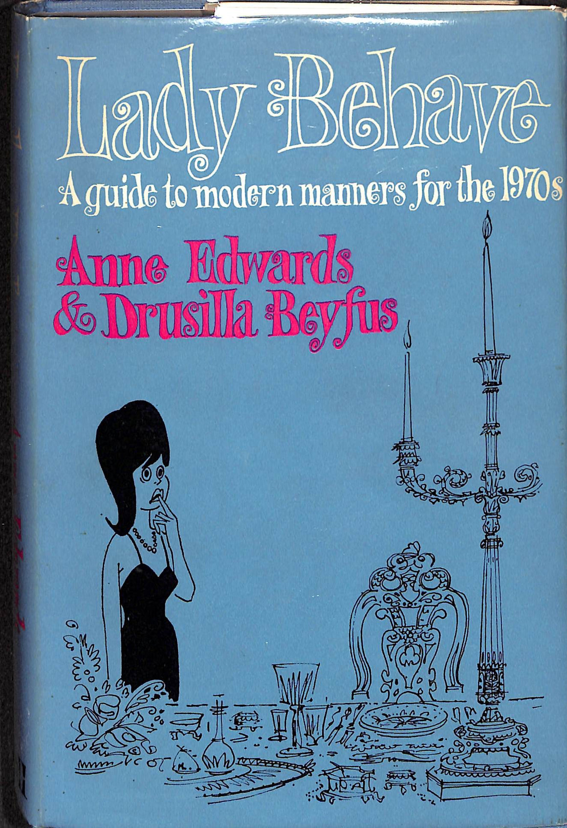Lady Behave: A Guide to Modern Manners for The 1970s