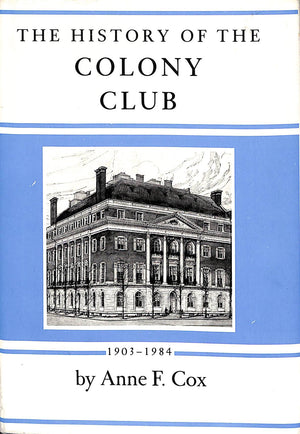 The History of the Colony Club 1903-1984 by Anne F. Cox