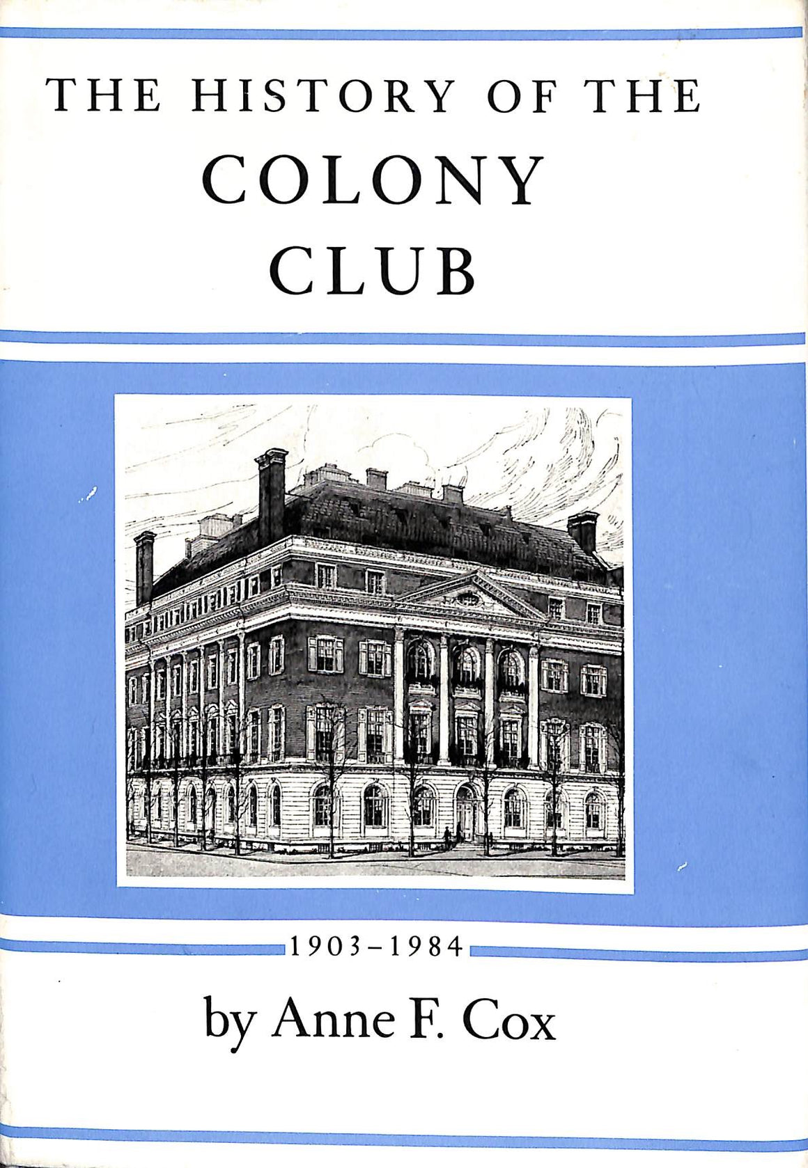 The History of the Colony Club 1903-1984 by Anne F. Cox (SOLD)