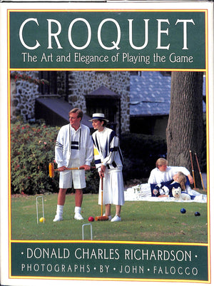 Croquet: The Art and Elegance of Playing the Game by Donald Charles Richardson