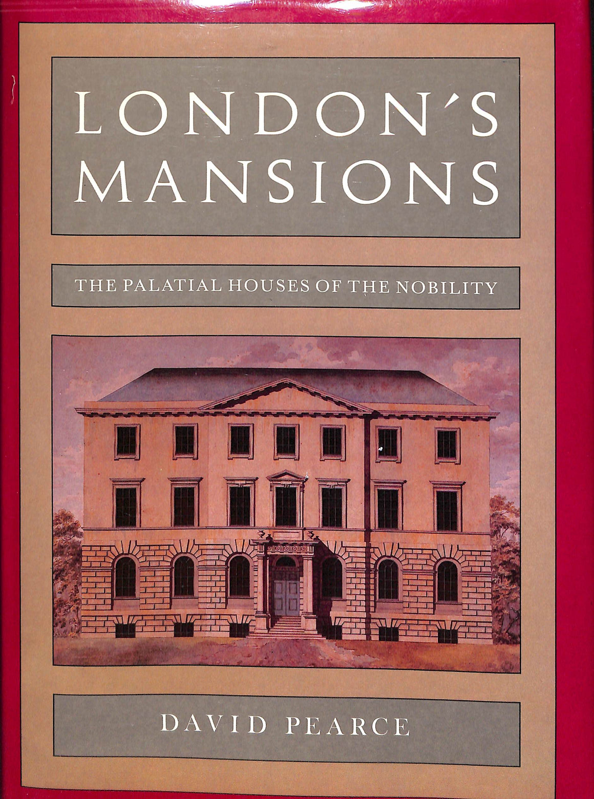 London's Mansions: The Palatial Houses of The Nobility by David Pearce