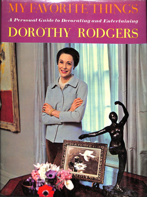 My Favorite Things: A Personal Guide to Decorating and Entertaining by Dorothy Rodgers