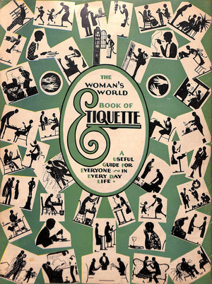 The Woman's World Book of Etiquette A Useful Guide for Everyone in Every Day Life