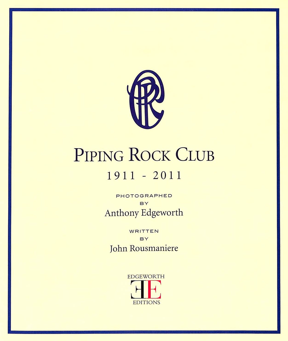 Piping Rock Club 1911-2011 by Anthony Edgeworth and John Rousmaniere (Sold!)