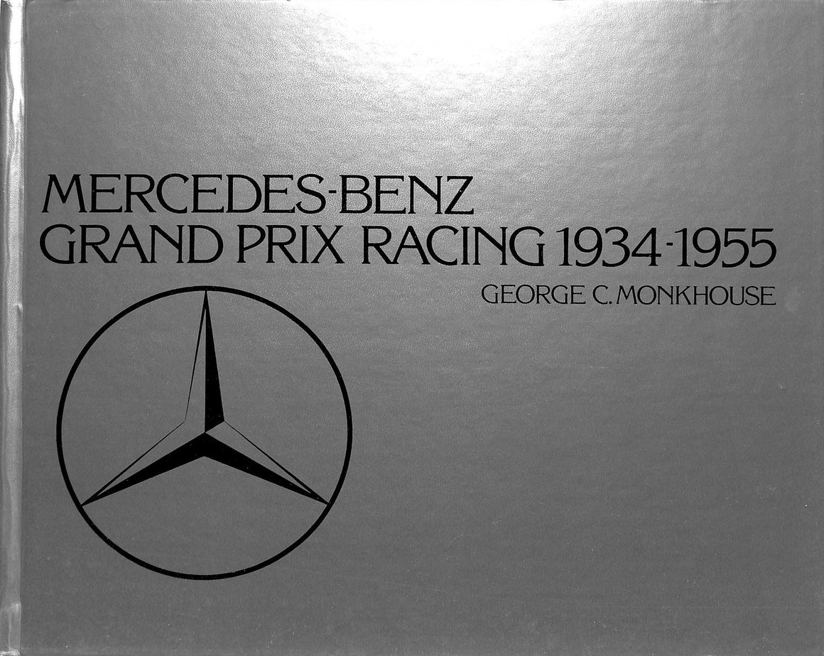 Mercedes-Benz Grand Prix Racing 1934-1955 by George C. Monkhouse