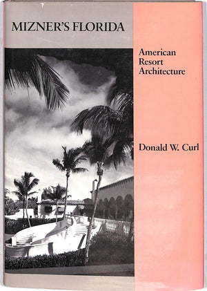 """Mizner's Florida: American Resort Architecture"" 1984 by Donald W. Curl"