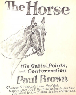 """The Horse: His Gaits, Points, & Conformation"" 1943 by Paul Brown w/ Remarque Drawing"