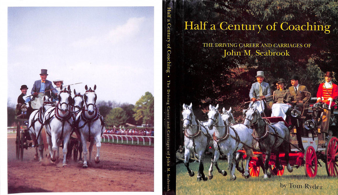 """Half a Century of Coaching: The Driving Career & Carriages of John M. Seabrook"" Ryder, Tom"