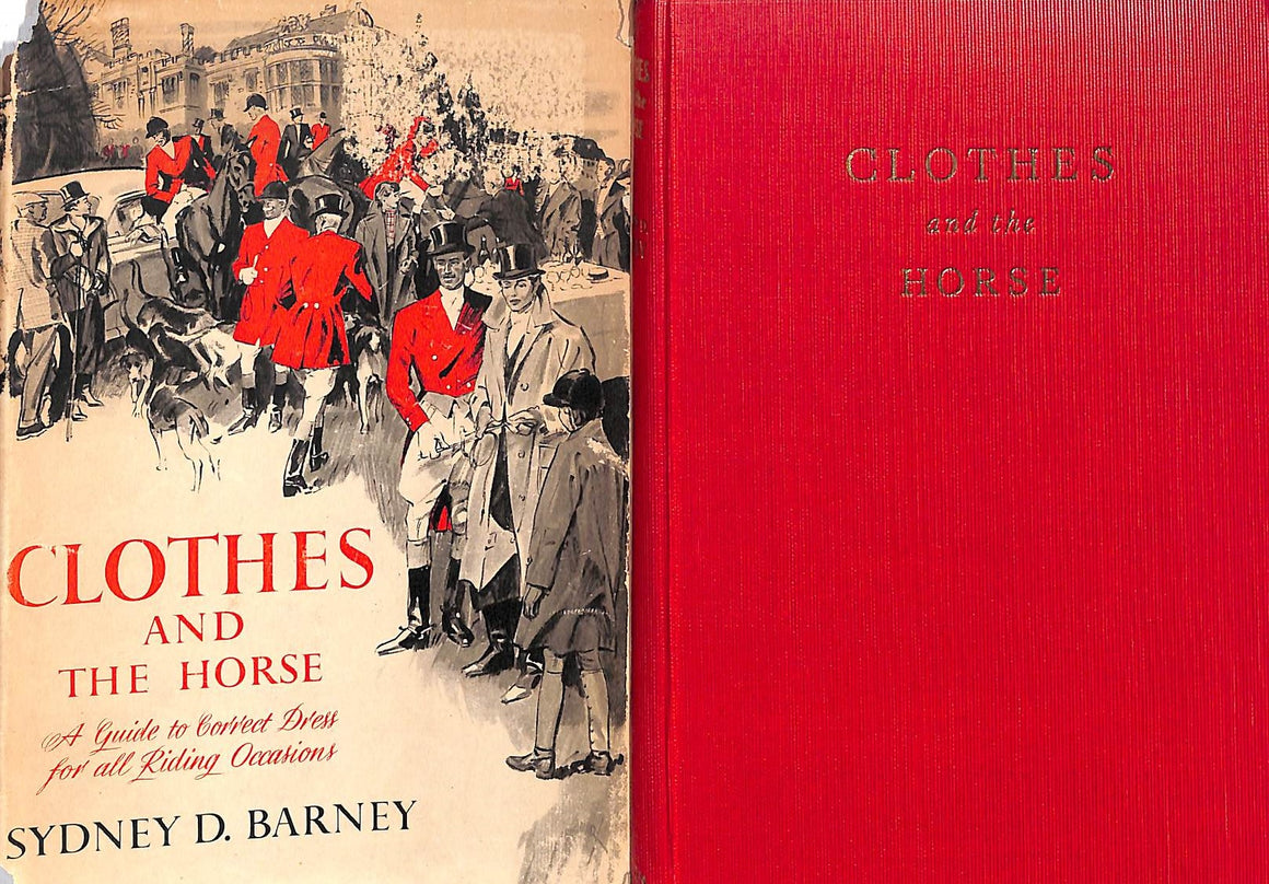 """Clothes and the Horse: A Guide to Correct Dress for All Riding Occasions"" 1953 BARNEY, Sydney D.  (SOLD)"