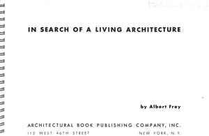 """In Search of a Living Architecture"" FREY, Albert"