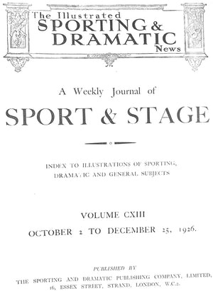 """The Illustrated Sporting & Dramatic News: Volume 113 - Oct to Dec 1926"""