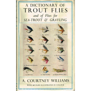 A Dictionary of Trout Flies & of Flies for Sea-Trout and Grayling by A. Courtney Williams (SOLD!)