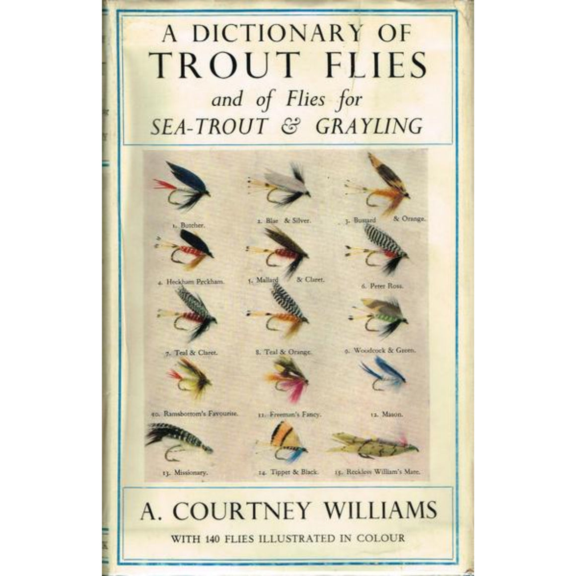 A Dictionary of Trout Flies and of Flies for Sea-Trout & Grayling