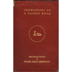 Observations on a Salmon River: Recollections of Frank Gray Griswold Ltd Ed