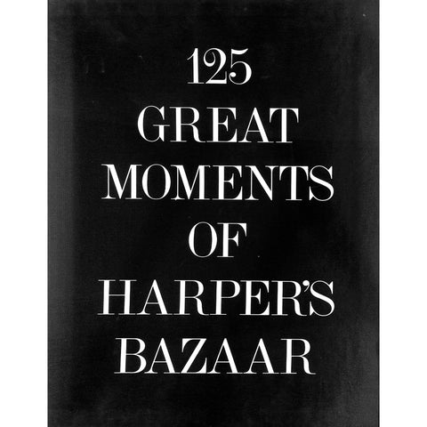 """125 Great Moments of Harper's Bazaar"""