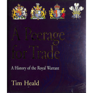 A Peerage for Trade: A History of the Royal Warrant