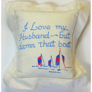I Love My Husband But-Damn That Boat Pillow