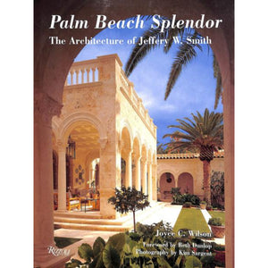 """Palm Beach Splendor: The Architecture of Jeffrey W. Smith"" 2005 (Sold!)"