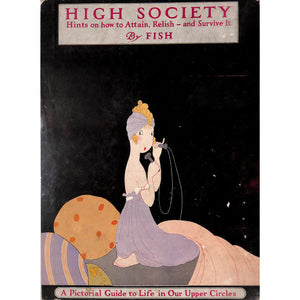 High Society; Hints on how to Attain, Relish - And Survive It