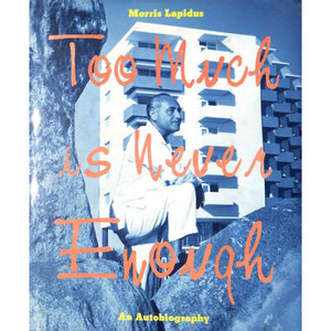 'Too Much is Never Enough: An Autobiography' by Morris Lapidus