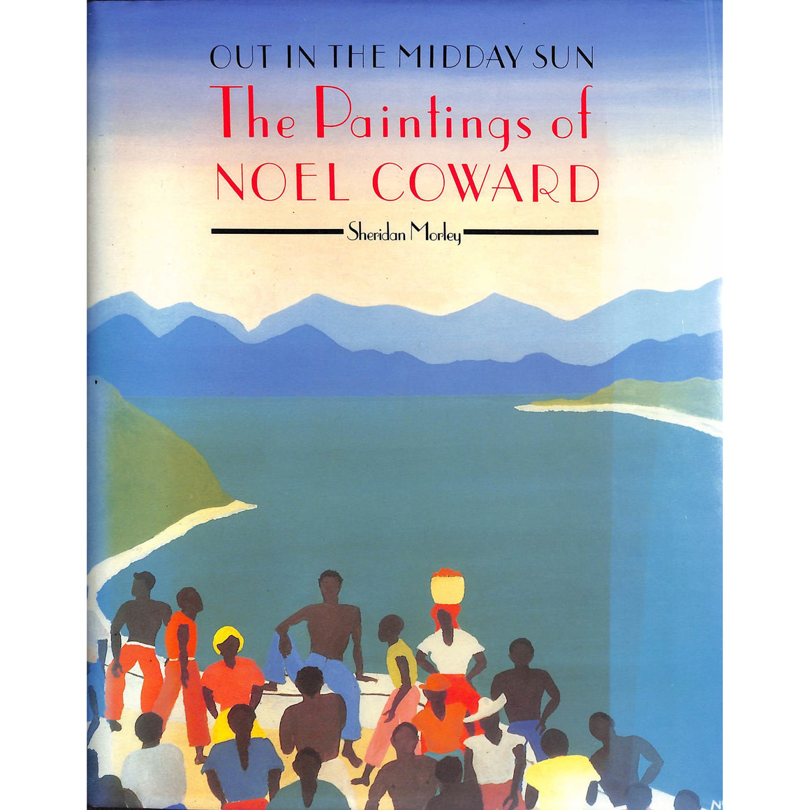 Out In The Midday Sun The Paintings of Noel Coward