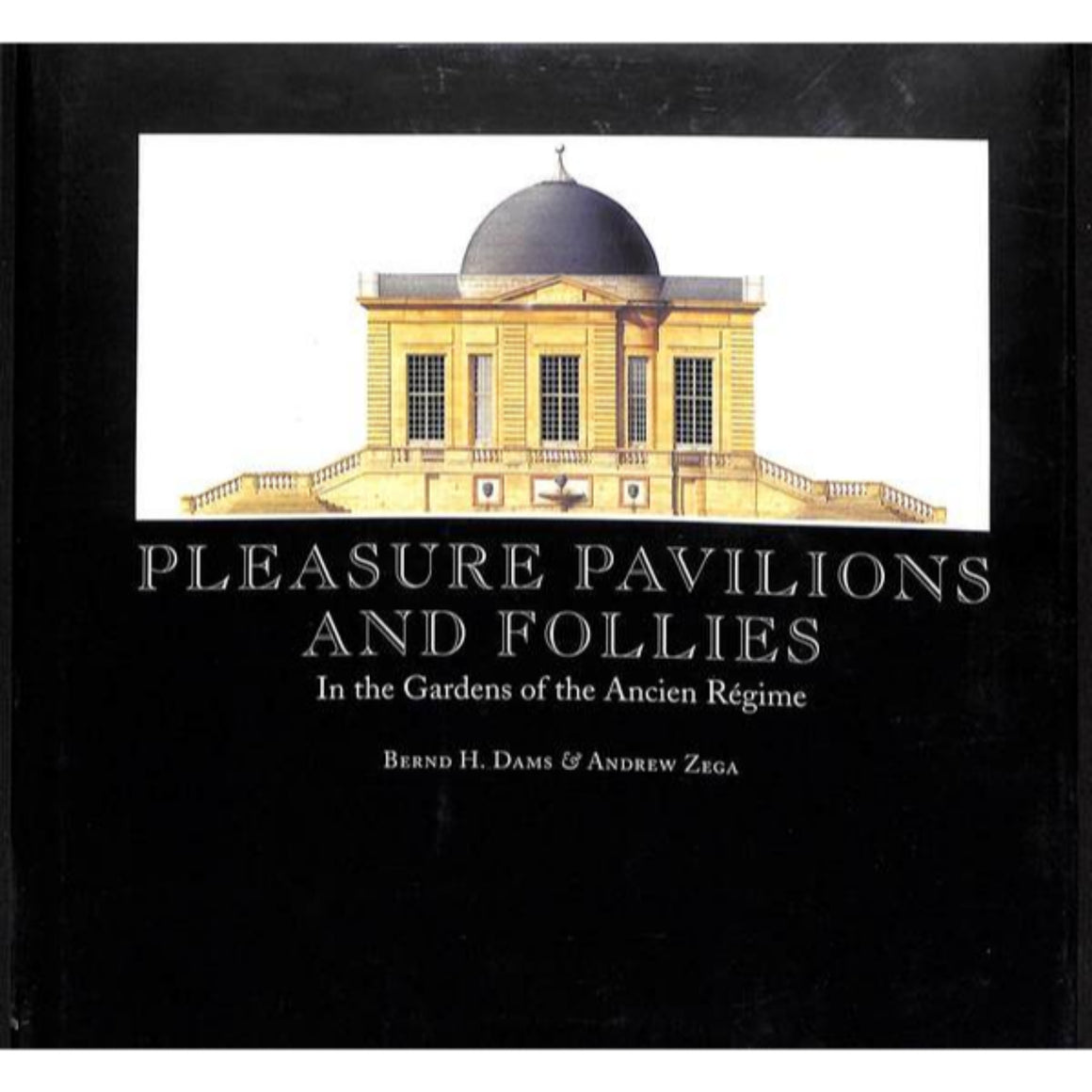 'Pleasure Pavilions and Follies In the Gardens of the Ancien Regime'