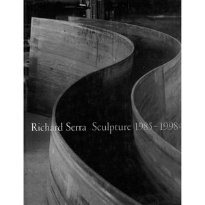 Richard Serra: Sculpture 1985-1998