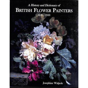 A History And Dictionary Of British Flower Painters 1650-1950