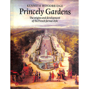 Princely Gardens: The Origins And Development Of The French Formal Style