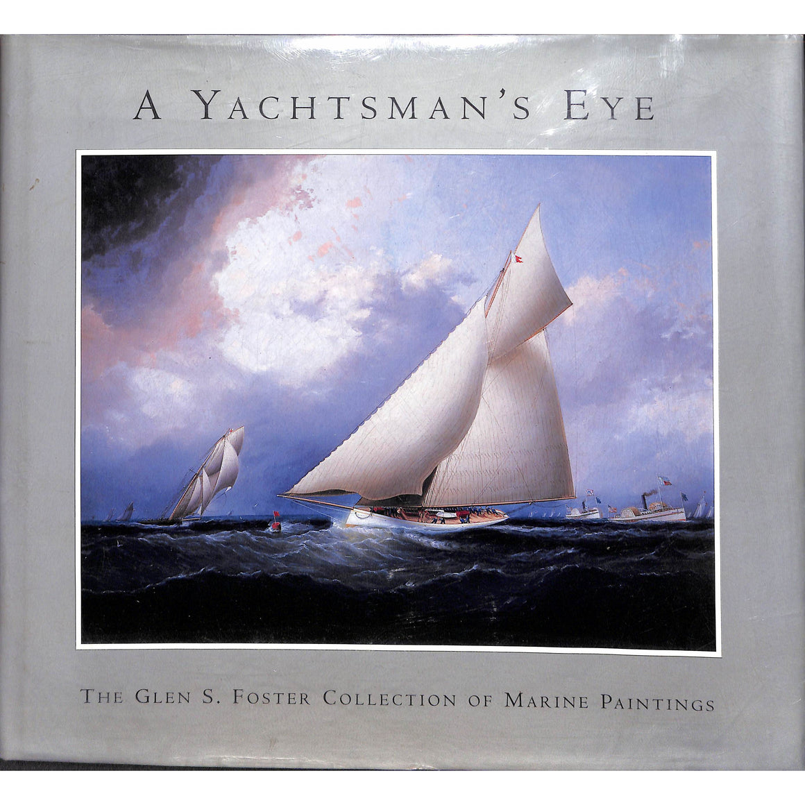 A Yachtsman's Eye: The Glen S Foster Collection of Marine Paintings