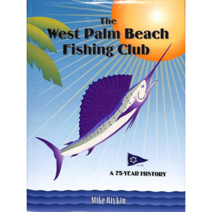 'The West Palm Beach Fishing Club: A 75-Year History' Ltd Ed