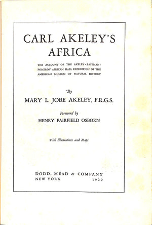"""Carl Akeley's Africa: The Account of the Akeley Eastman-Pomeroy African Hall Expedition of The  American Museum of Natural History"""