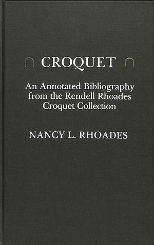 Croquet: An Annotated Bibliography from the Rendell Rhoades Croquet Collection