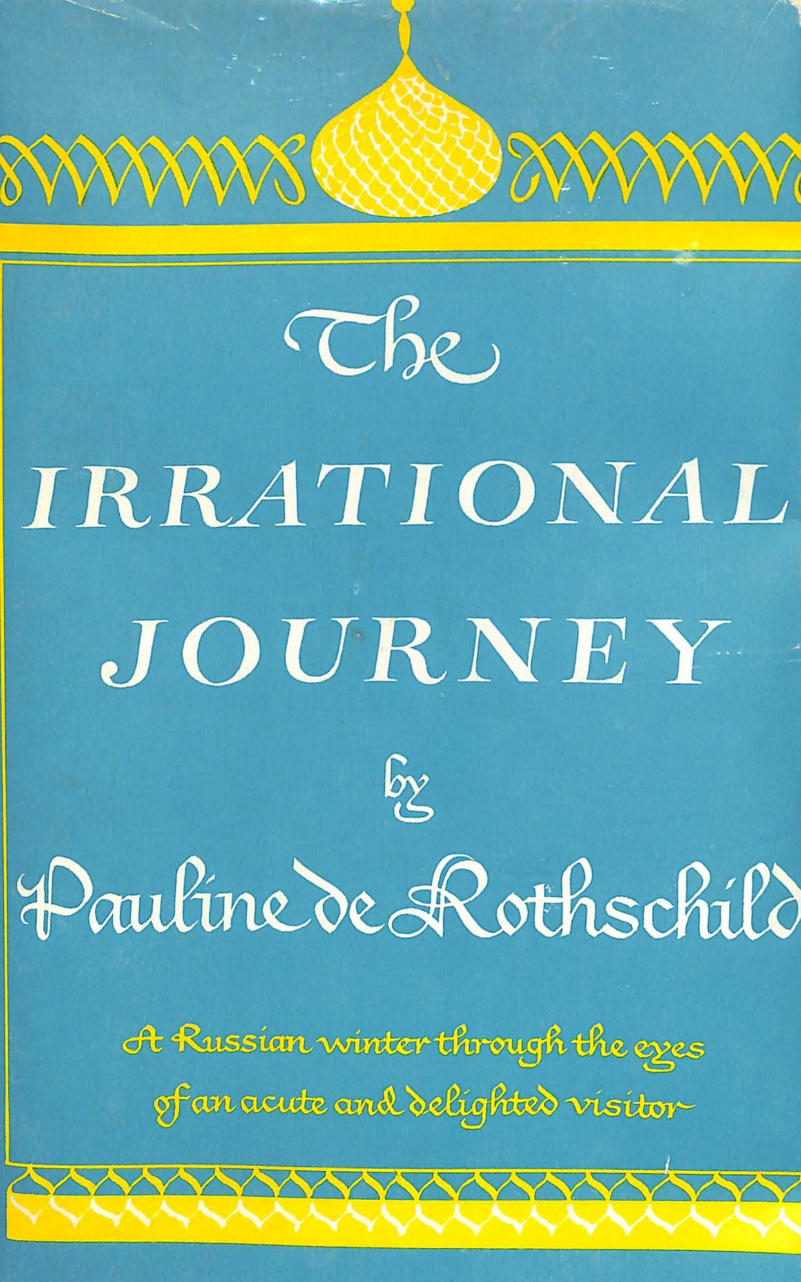 The Irrational Journey (Inscribed!) by Pauline de Rothschild