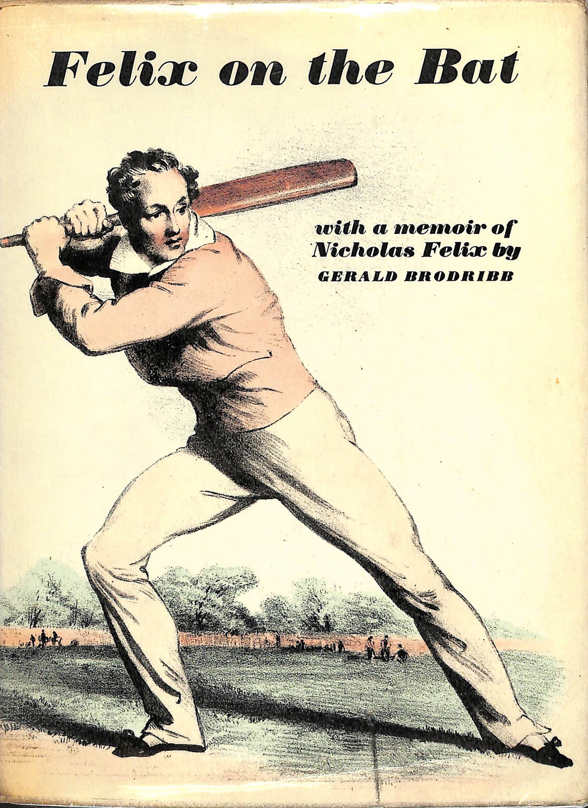 'Felix on the Bat: with a Memoir of Nicholas Felix'