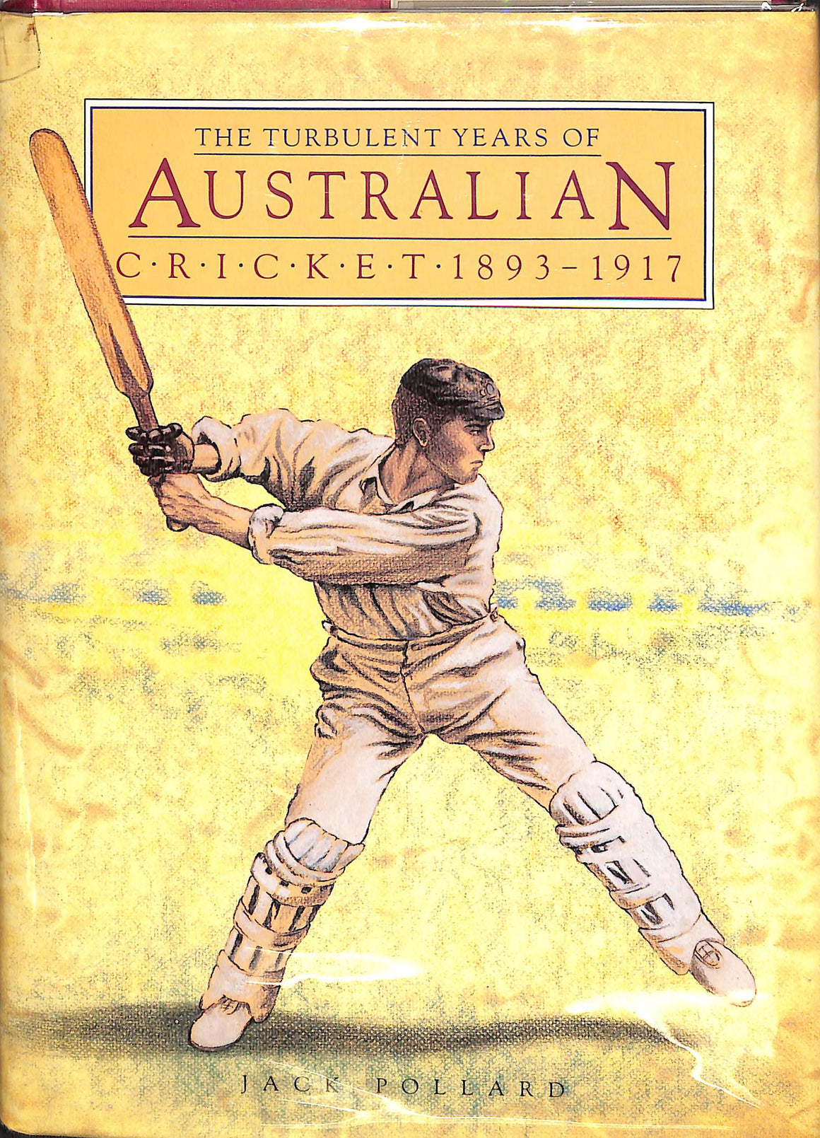 'The Turbulent Years of Australian Cricket: 1893-1917'