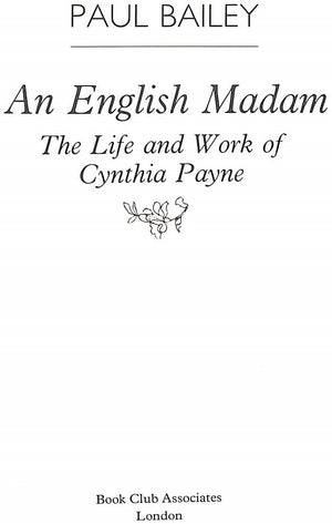 """An English Madam: The Life and Work of Cynthia Payne"" 1982 BAILEY, Paul"