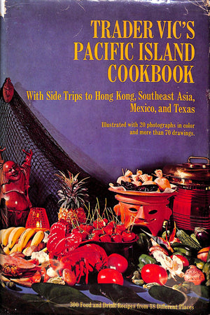 Trader Vic's Pacific Island Cookbook: With Side Trips to Hong Kong, Southeast Asia, Mexico, and  Texas