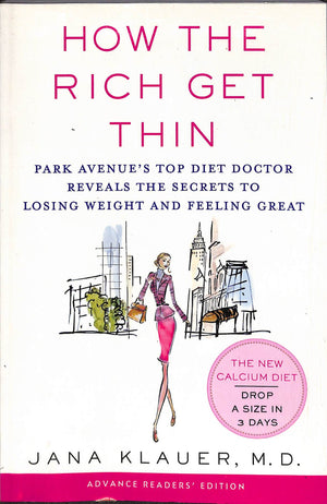How the Rich Get Thin: Park Avenue's Top Diet Doctor Reveals the Secrets to Losing Weight and  Feeling Great