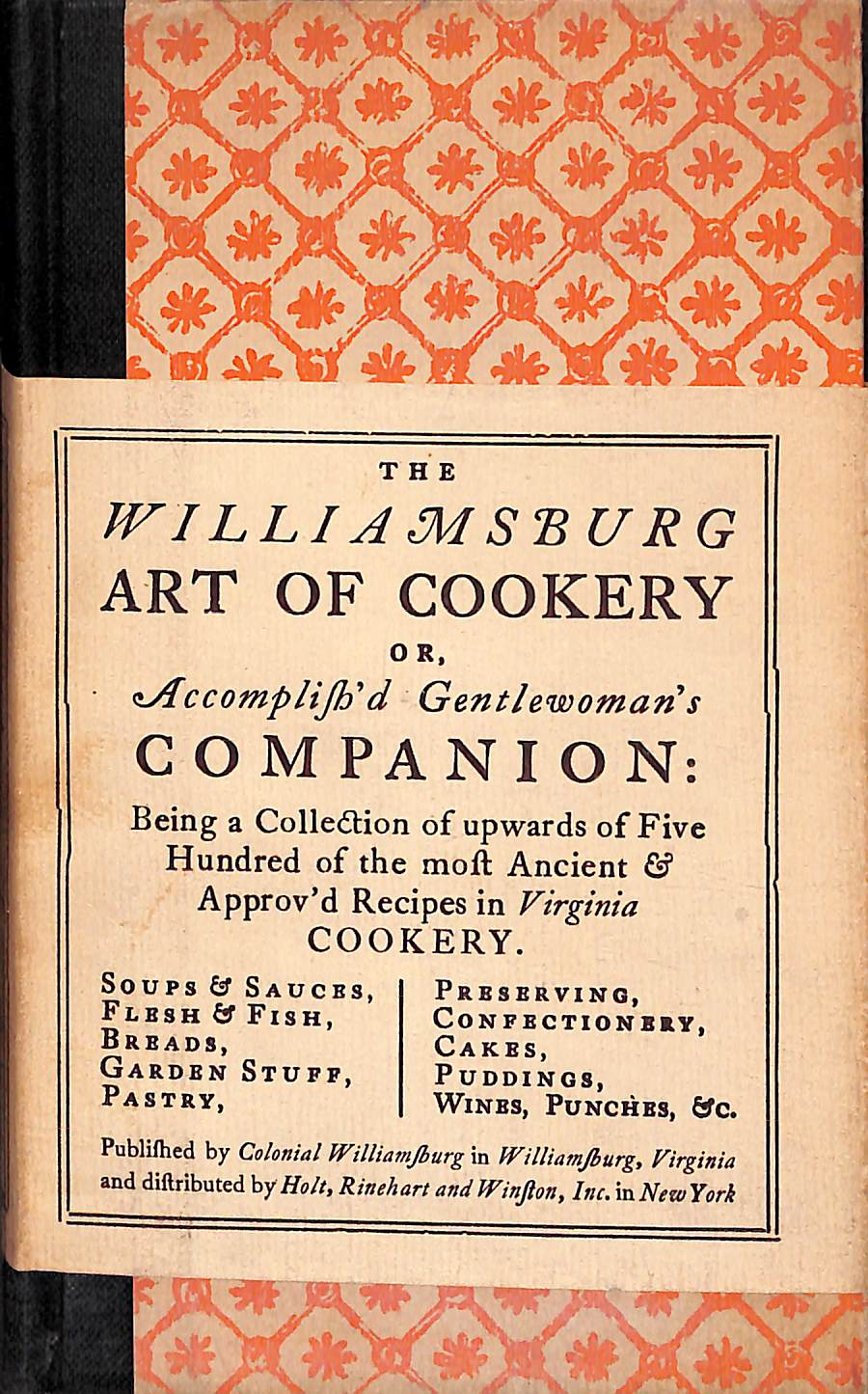 The Williamsburg Art of Cookery or, Accomplish'd Gentlewoman's Companion: Being a Collection of Upwards of Five Hundreds of the Most Ancient &  Approv'd Recipes in Virginia Cookery