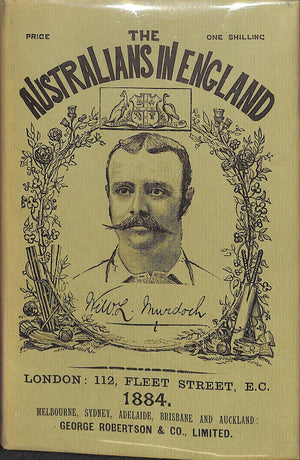The Australians in England: A Complete Record of the Cricket Tour of 1884