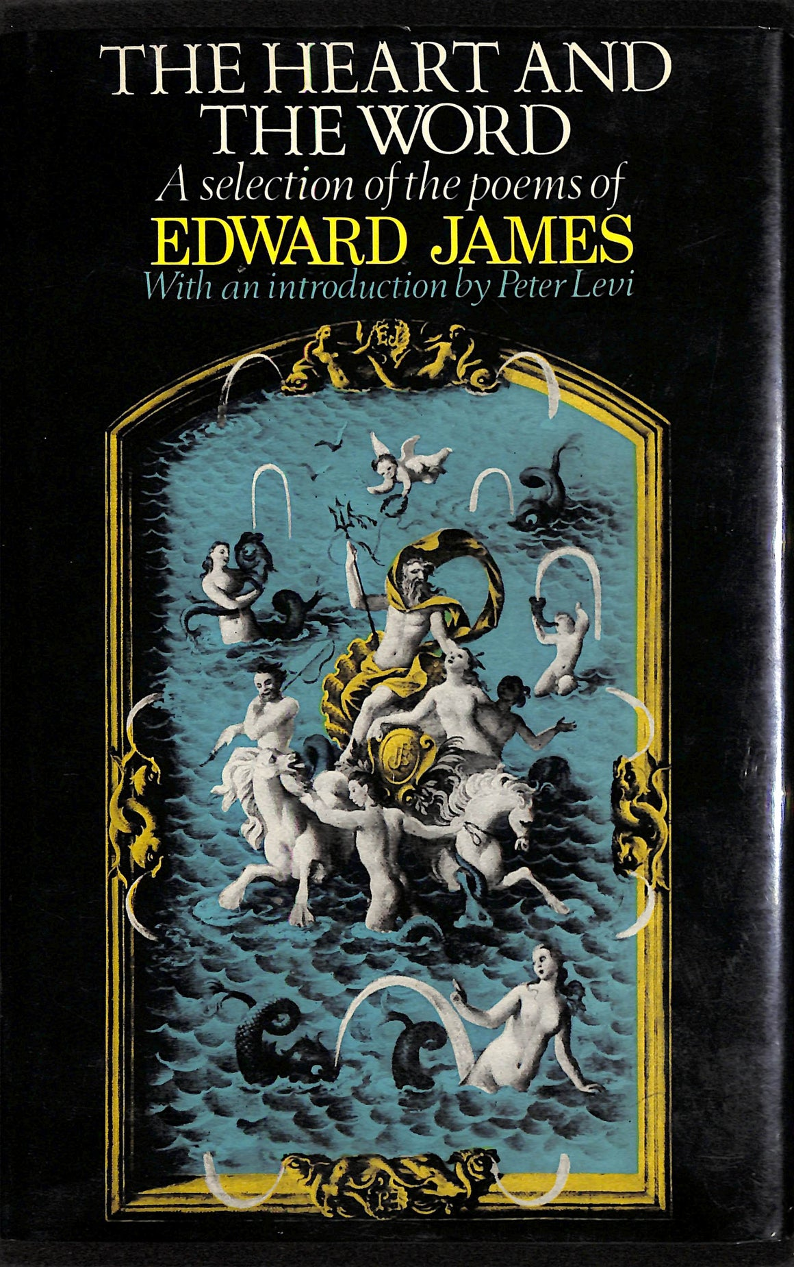 'The Heart and the Word: A Selection of The Poems of Edward James'