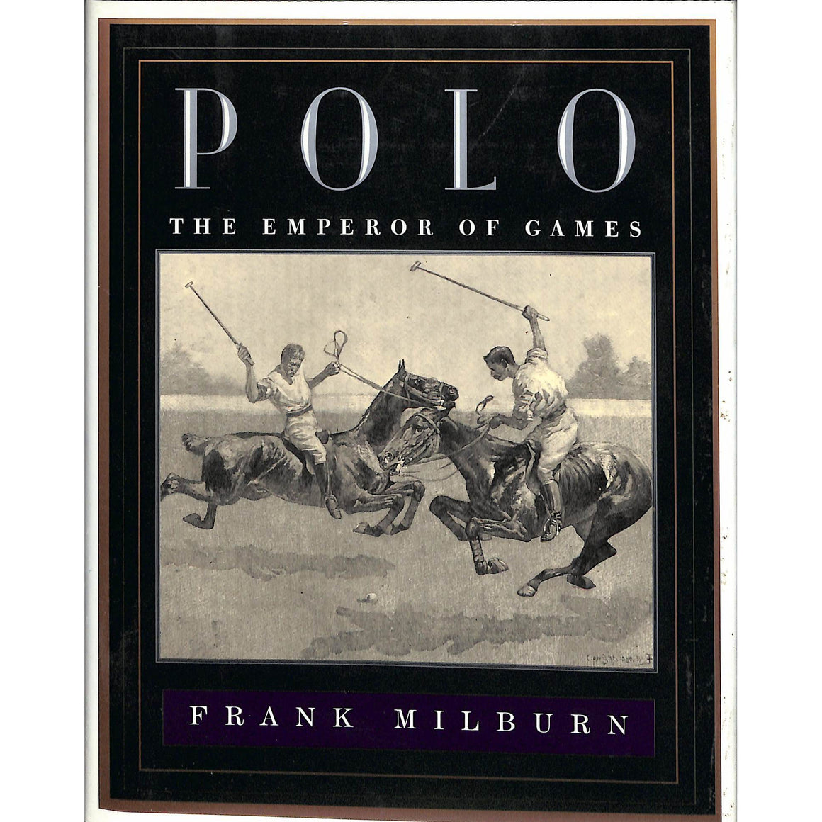 """Polo: The Emperor of Games"" 1994 by Frank Milburn"