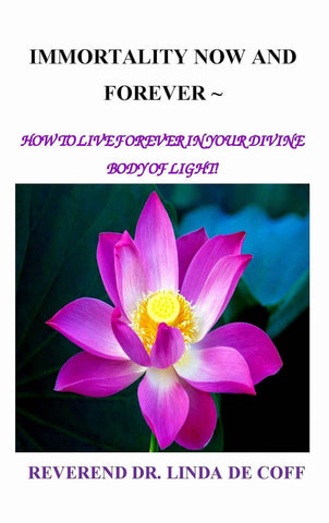 IMMORTALITY NOW AND FOREVER ~ How To Live Forever In Your Divine Body of Light!