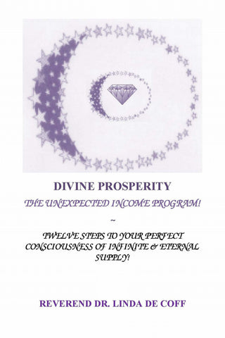 DIVINE PROSPERITY ~ The Unexpected Income Program, Twelve Steps to Your Perfect Consciousness of Infinite & Eternal Supply!