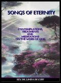 SONGS OF ETERNITY ~ CONTEMPLATIONS, TREATMENTS AND MEDITATIONS ON THE WORD OF GOD! Soft Cover/Paperback version!