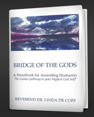 BRIDGE OF THE GODS, A Handbook for Ascending Humanity ~ The Golden Pathway to your Highest God Self!