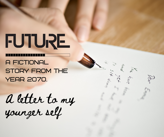 A Fictional Letter From The Year 2070: A Letter To My Younger Self.
